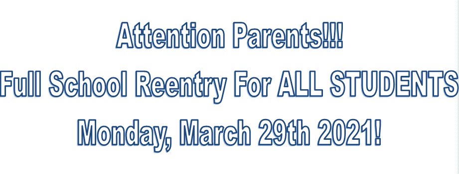 Full Reentry For ALL Students Monday, March 29th. Please read Letter below from Superintendent, Dr. Channell Segura